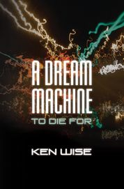 Book jacket of Ken Wise's thriller A Dream Machine to Die For
